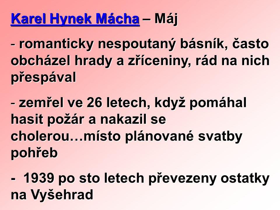 Karel Hynek Mácha – Máj romanticky nespoutaný básník, často obcházel hrady a zříceniny, rád na nich přespával.