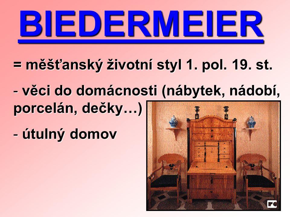 BIEDERMEIER = měšťanský životní styl 1. pol. 19. st.