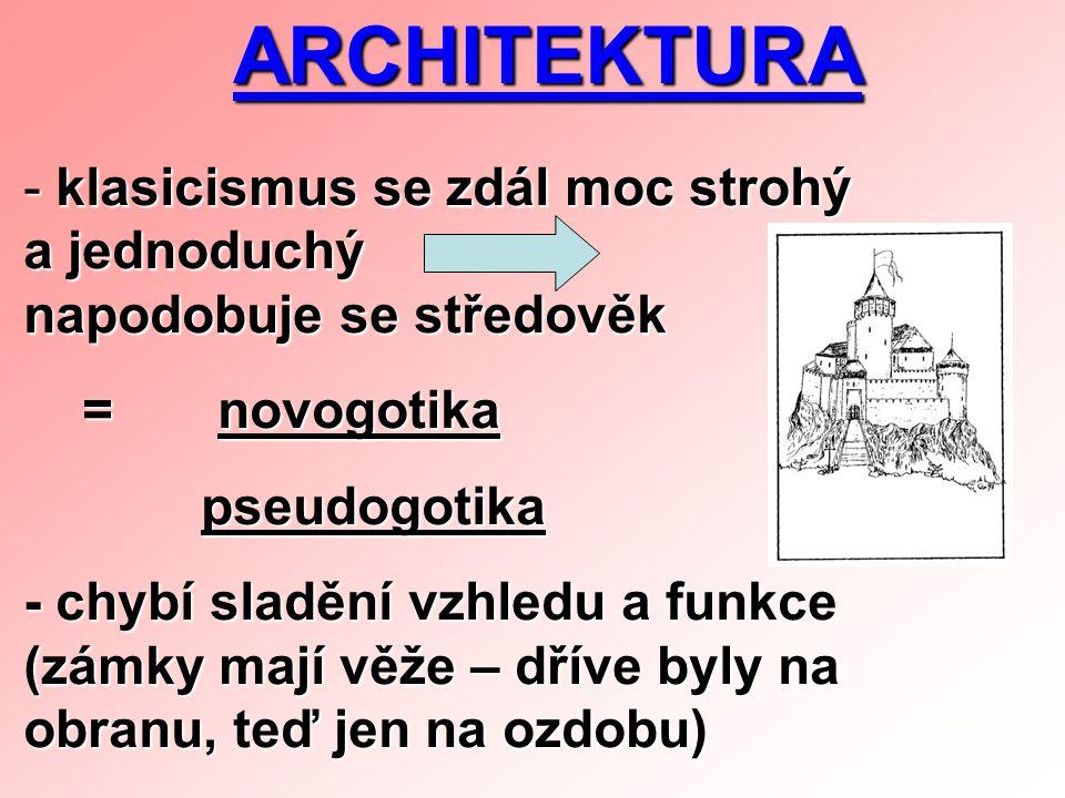 ARCHITEKTURA klasicismus se zdál moc strohý a jednoduchý napodobuje se středověk. = novogotika.