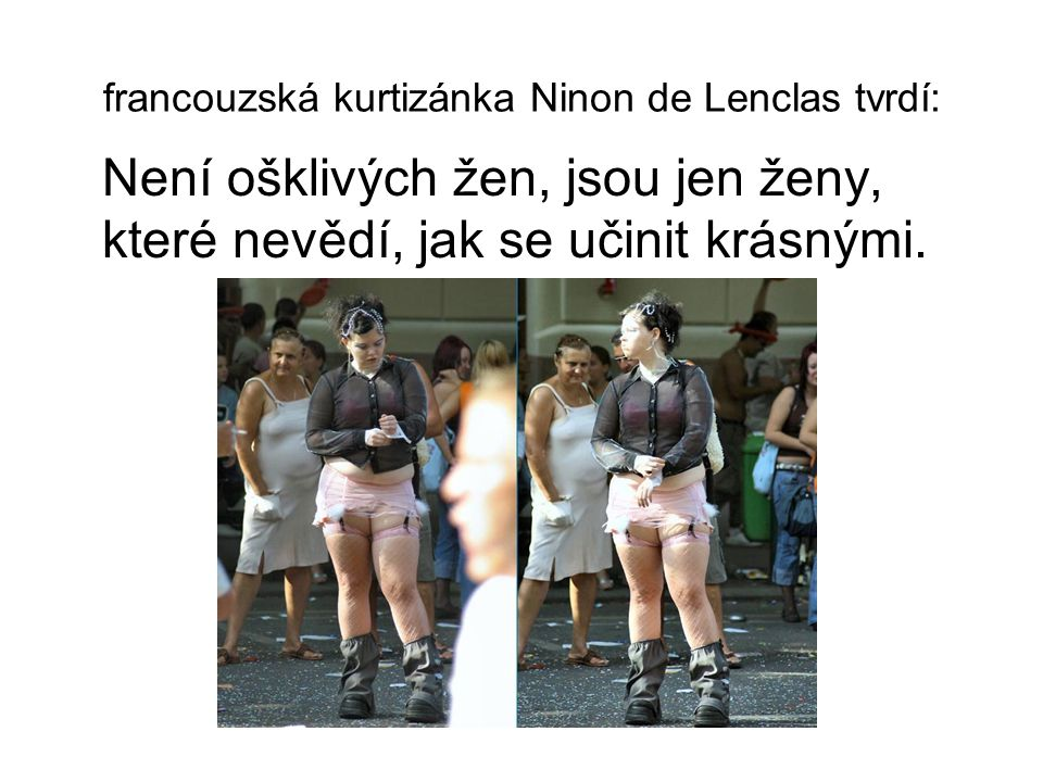 francouzská kurtizánka Ninon de Lenclas tvrdí:
