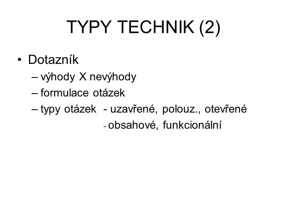 TYPY TECHNIK (2) Dotazník výhody X nevýhody formulace otázek