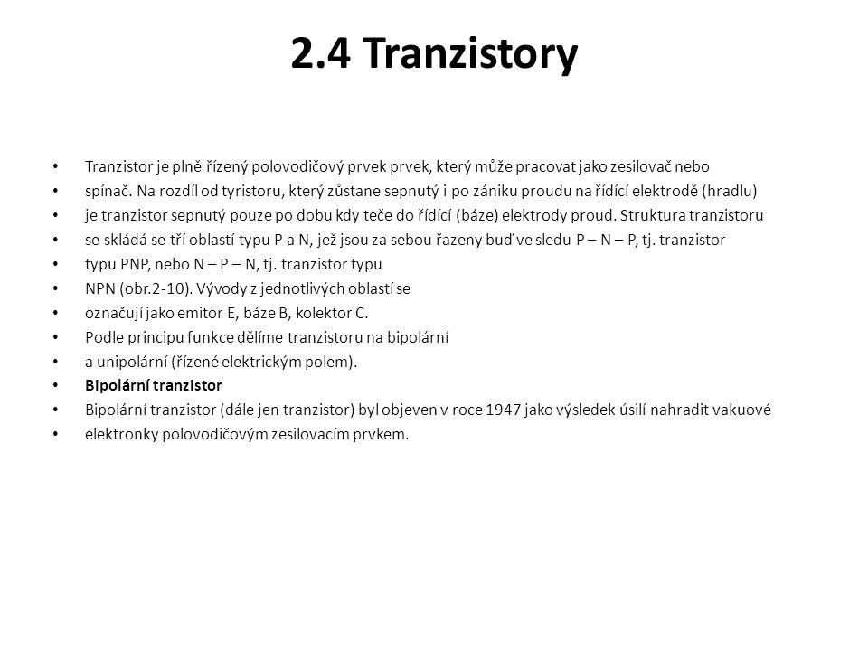 2.4 Tranzistory Tranzistor je plně řízený polovodičový prvek prvek, který může pracovat jako zesilovač nebo.