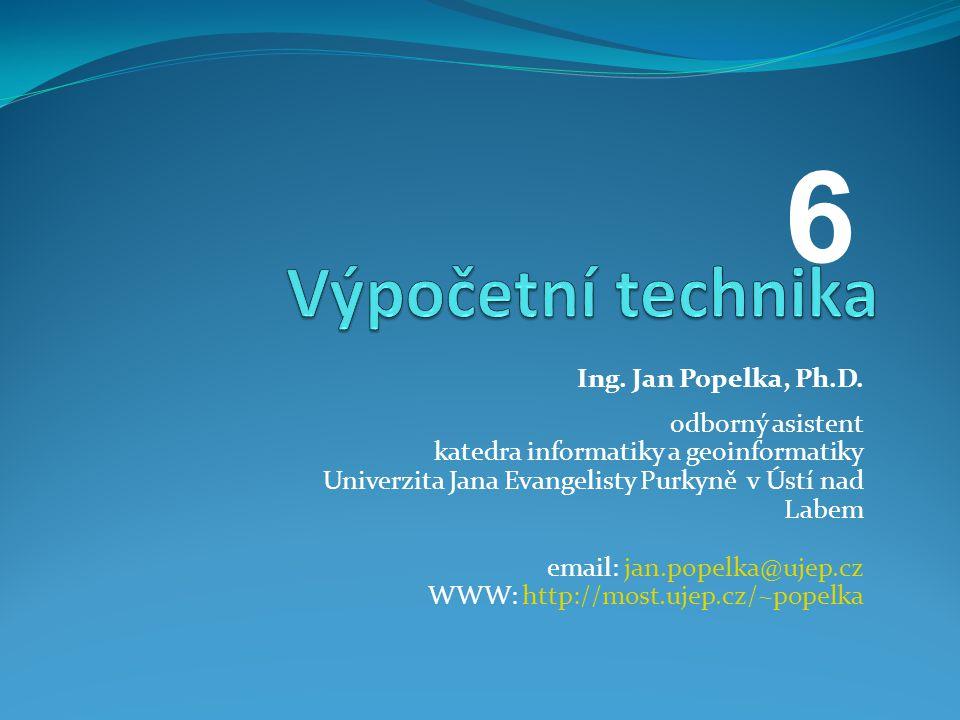 6 Výpočetní technika Ing. Jan Popelka, Ph.D. odborný asistent
