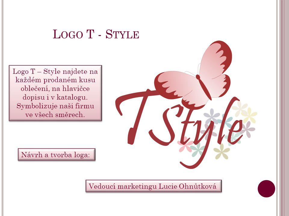 Logo T - Style Logo T – Style najdete na každém prodaném kusu oblečení, na hlavičce dopisu i v katalogu. Symbolizuje naši firmu ve všech směrech.