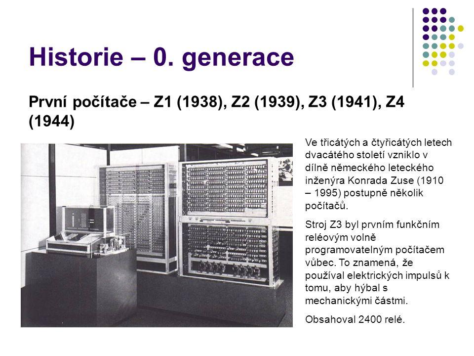 Historie – 0. generace První počítače – Z1 (1938), Z2 (1939), Z3 (1941), Z4 (1944)