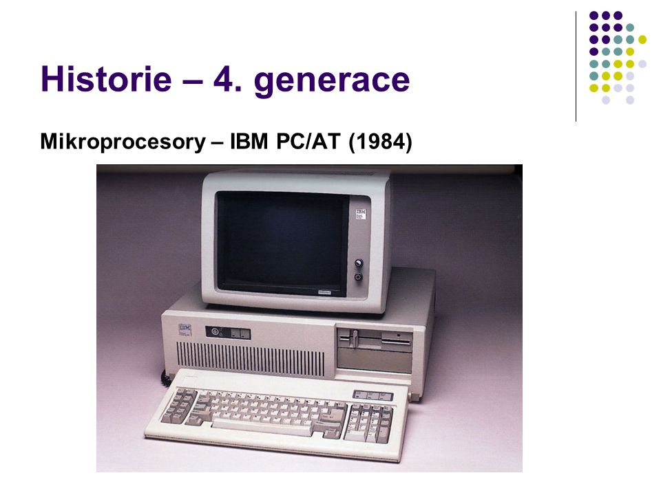 Historie – 4. generace Mikroprocesory – IBM PC/AT (1984)