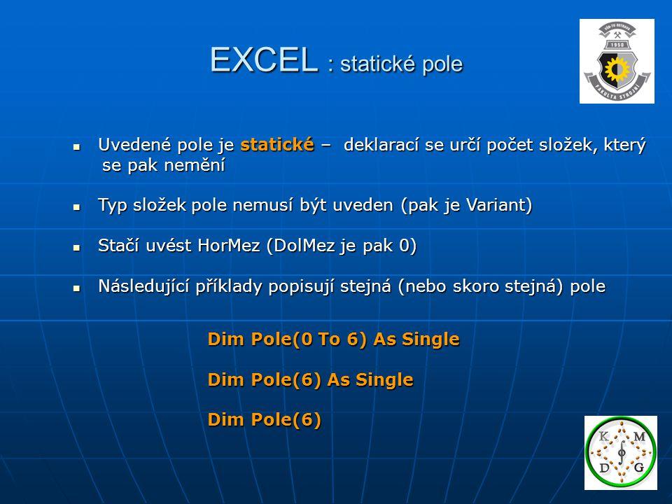 EXCEL : statické pole Uvedené pole je statické – deklarací se určí počet složek, který. se pak nemění.