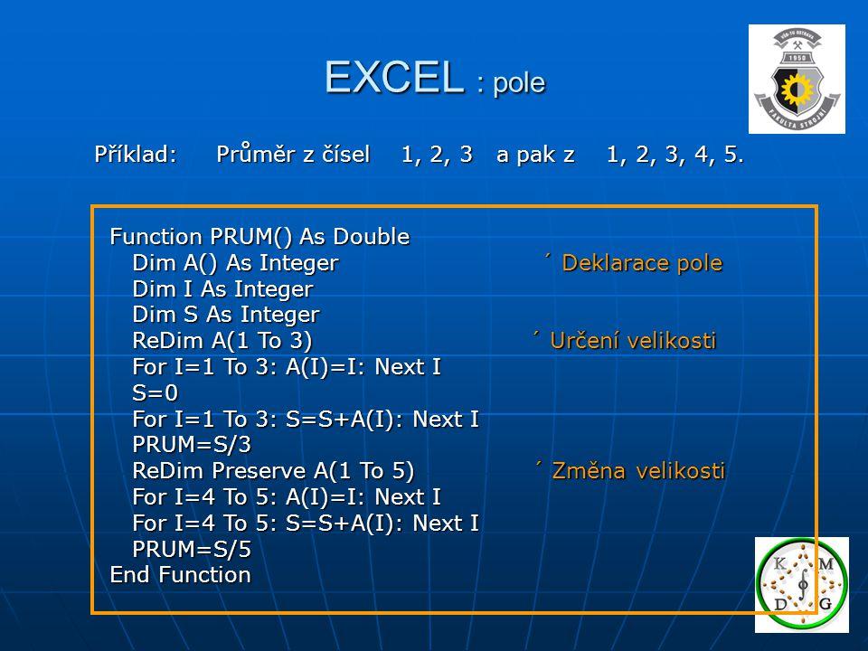 EXCEL : pole Příklad: Průměr z čísel 1, 2, 3 a pak z 1, 2, 3, 4, 5.