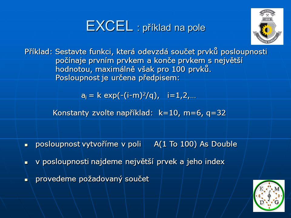 EXCEL : příklad na pole Příklad: Sestavte funkci, která odevzdá součet prvků posloupnosti. počínaje prvním prvkem a konče prvkem s největší.