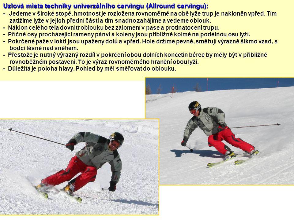 Uzlová místa techniky univerzálního carvingu (Allround carvingu): - Jedeme v široké stopě, hmotnost je rozložena rovnoměrně na obě lyže trup je nakloněn vpřed.