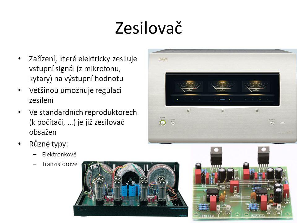 Zesilovač Zařízení, které elektricky zesiluje vstupní signál (z mikrofonu, kytary) na výstupní hodnotu.