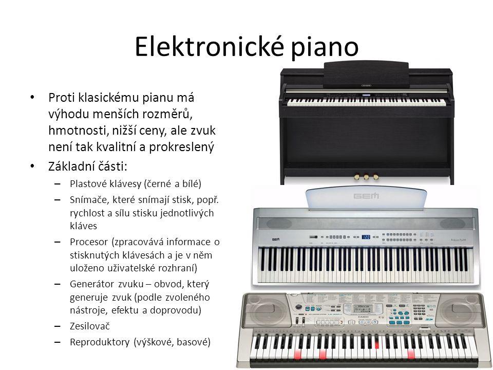 Elektronické piano Proti klasickému pianu má výhodu menších rozměrů, hmotnosti, nižší ceny, ale zvuk není tak kvalitní a prokreslený.