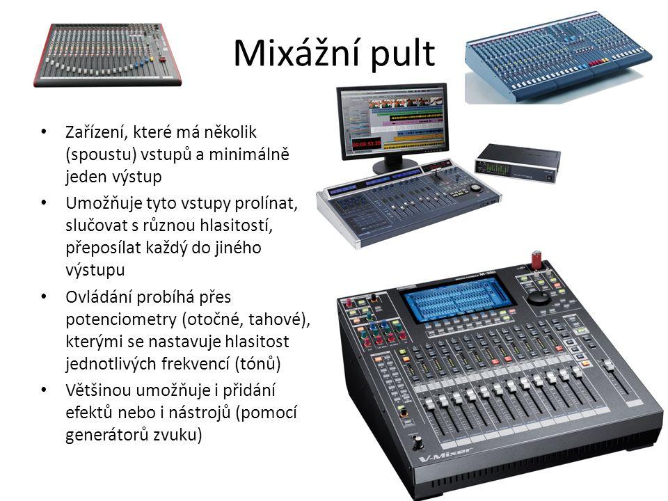 Mixážní pult Zařízení, které má několik (spoustu) vstupů a minimálně jeden výstup.