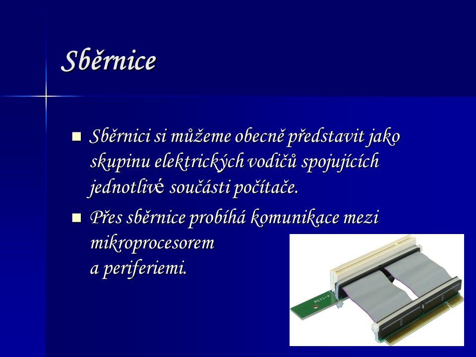 Sběrnice Sběrnici si můžeme obecně představit jako skupinu elektrických vodičů spojujících jednotlivé součásti počítače.