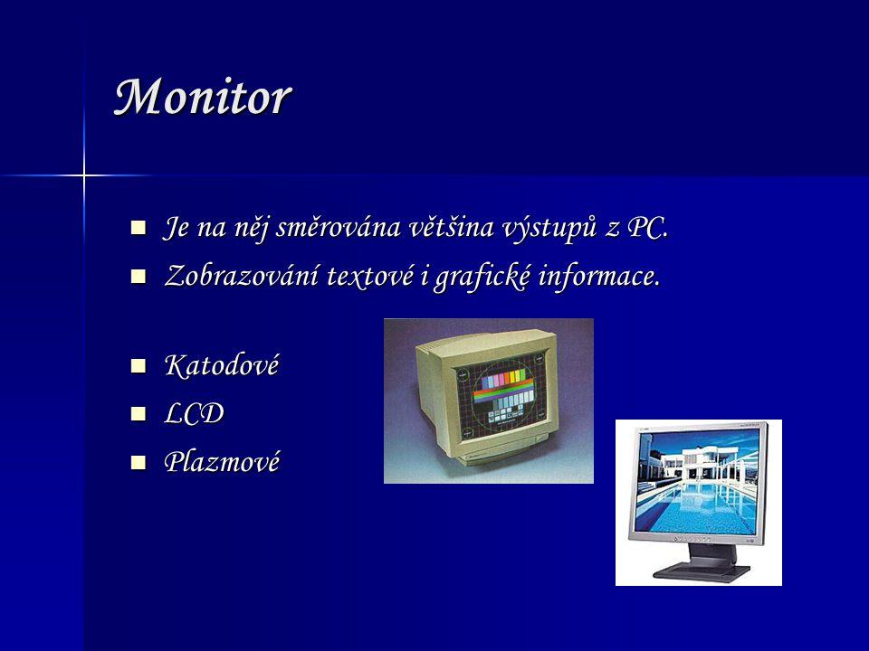 Monitor Je na něj směrována většina výstupů z PC.