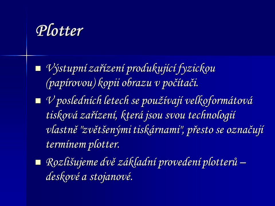 Plotter Výstupní zařízení produkující fyzickou (papírovou) kopii obrazu v počítači.