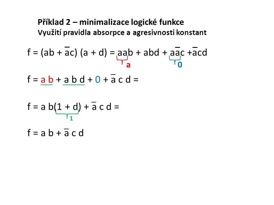 f = (ab + ac) (a + d) = aab + abd + aac +acd