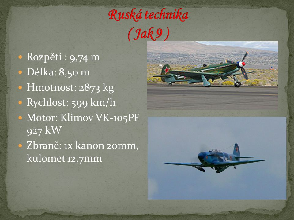Ruská technika ( Jak 9 ) Rozpětí : 9,74 m Délka: 8,50 m
