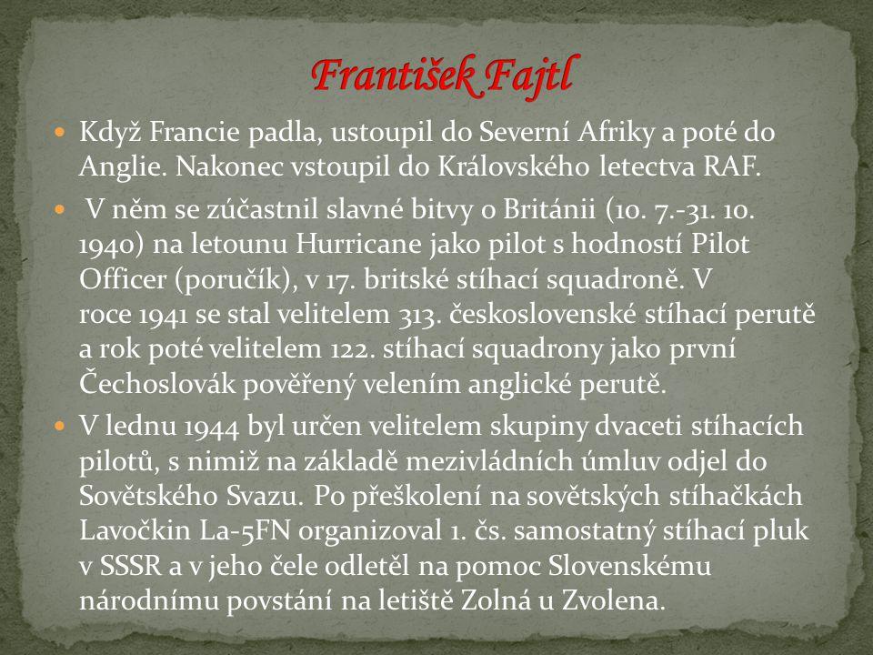 František Fajtl Když Francie padla, ustoupil do Severní Afriky a poté do Anglie. Nakonec vstoupil do Královského letectva RAF.