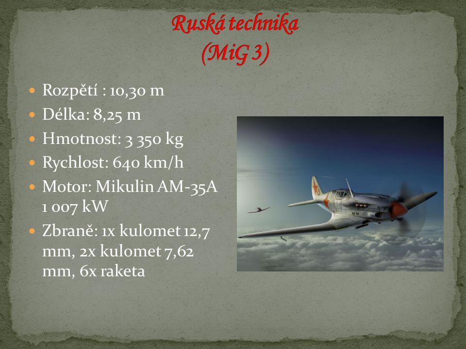 Ruská technika (MiG 3) Rozpětí : 10,30 m Délka: 8,25 m