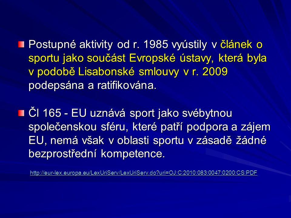 Postupné aktivity od r. 1985 vyústily v článek o sportu jako součást Evropské ústavy, která byla v podobě Lisabonské smlouvy v r. 2009 podepsána a ratifikována.