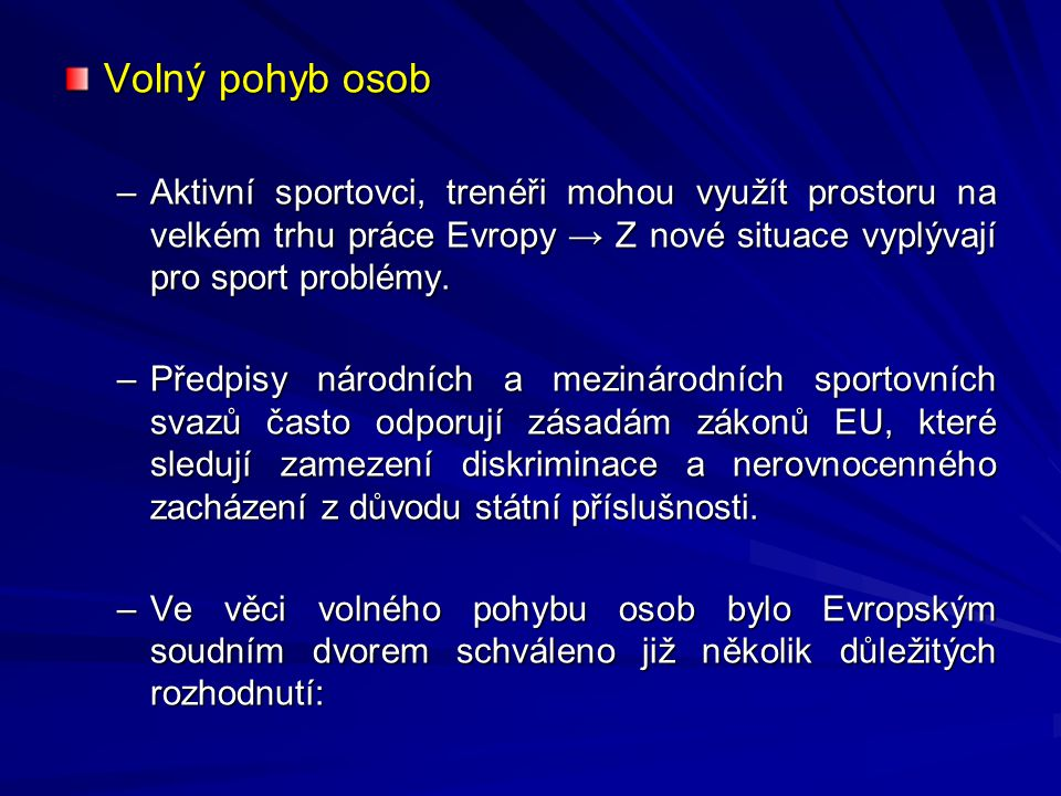 Volný pohyb osob Aktivní sportovci, trenéři mohou využít prostoru na velkém trhu práce Evropy → Z nové situace vyplývají pro sport problémy.
