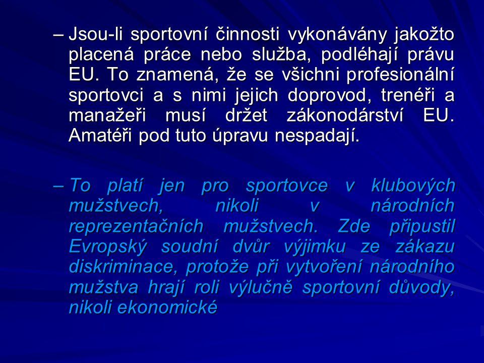Jsou-li sportovní činnosti vykonávány jakožto placená práce nebo služba, podléhají právu EU. To znamená, že se všichni profesionální sportovci a s nimi jejich doprovod, trenéři a manažeři musí držet zákonodárství EU. Amatéři pod tuto úpravu nespadají.