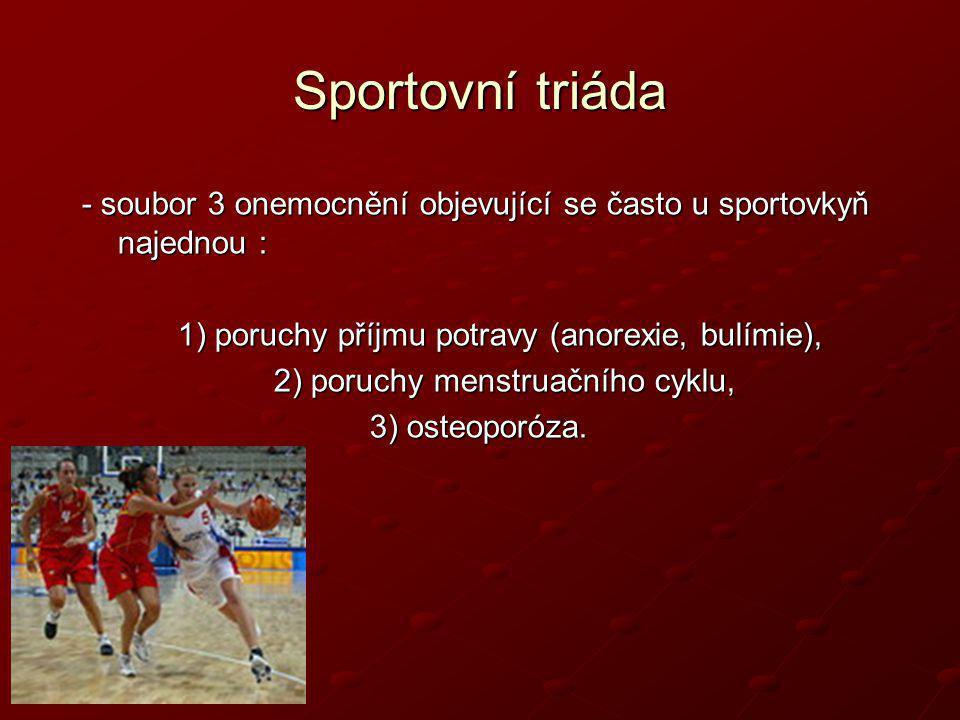 Sportovní triáda - soubor 3 onemocnění objevující se často u sportovkyň najednou : 1) poruchy příjmu potravy (anorexie, bulímie),