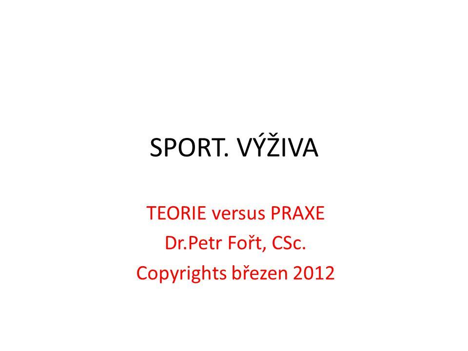 TEORIE versus PRAXE Dr.Petr Fořt, CSc. Copyrights březen 2012