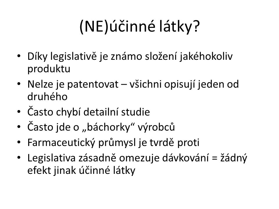 (NE)účinné látky Díky legislativě je známo složení jakéhokoliv produktu. Nelze je patentovat – všichni opisují jeden od druhého.