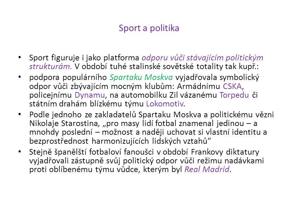 Sport a politika Sport figuruje i jako platforma odporu vůči stávajícím politickým strukturám. V období tuhé stalinské sovětské totality tak kupř.: