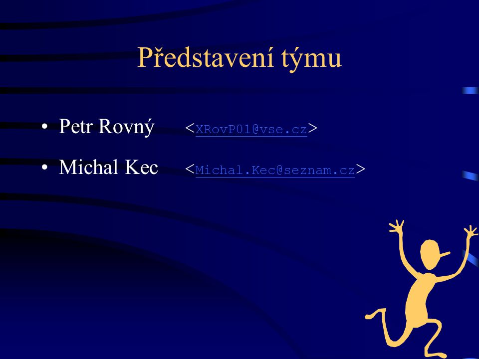 Představení týmu Petr Rovný <XRovP01@vse.cz>