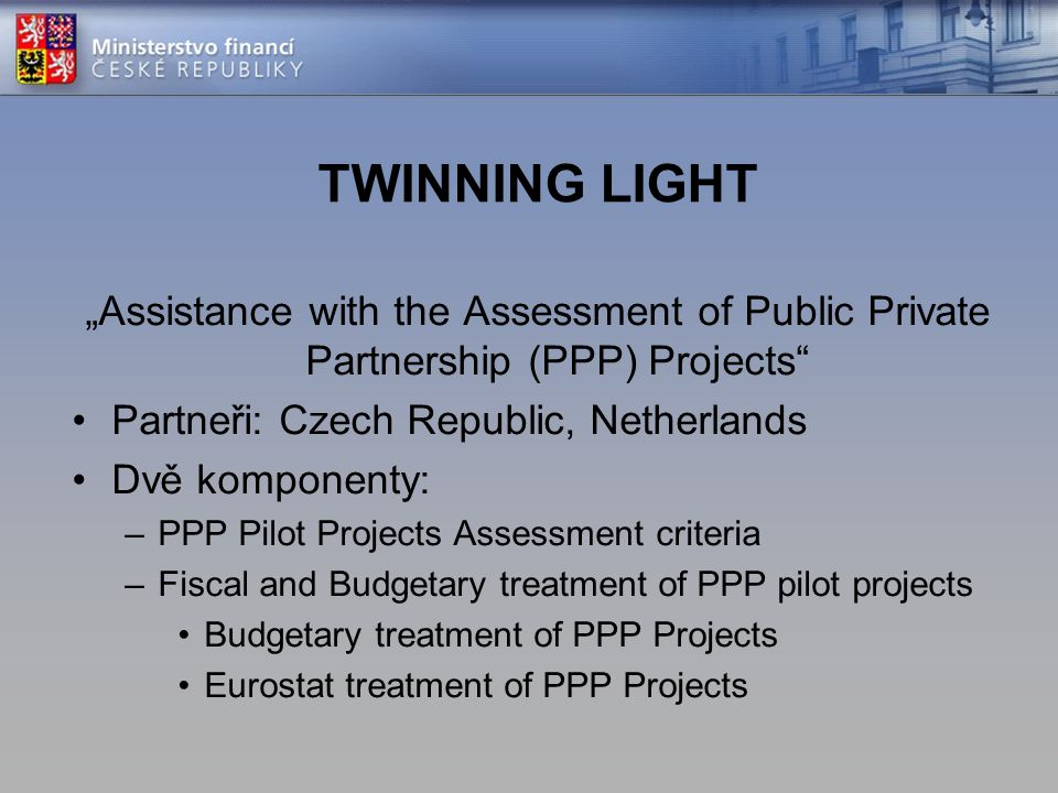 "TWINNING LIGHT ""Assistance with the Assessment of Public Private Partnership (PPP) Projects Partneři: Czech Republic, Netherlands."