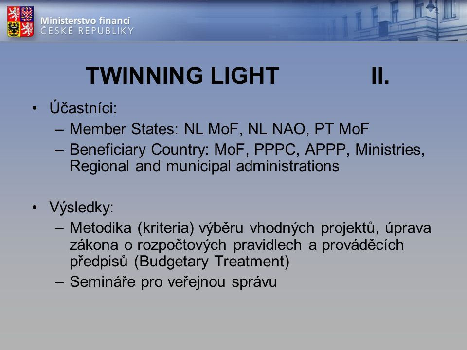 TWINNING LIGHT II. Účastníci: Member States: NL MoF, NL NAO, PT MoF