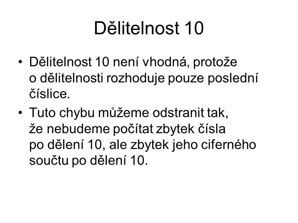 Dělitelnost 10 Dělitelnost 10 není vhodná, protože o dělitelnosti rozhoduje pouze poslední číslice.
