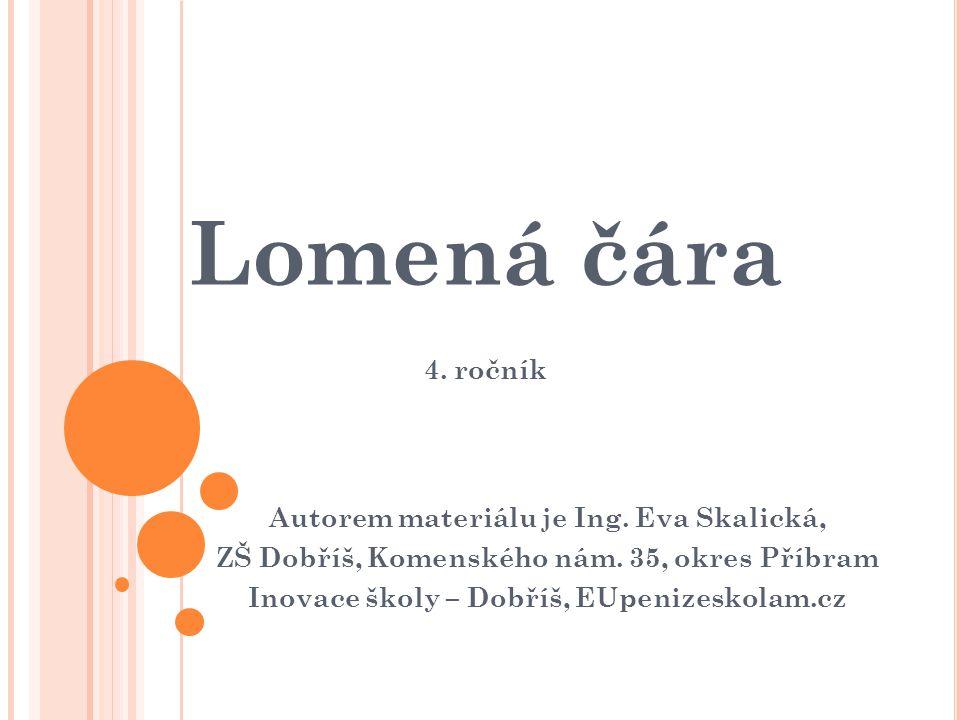 Lomená čára 4. ročník Autorem materiálu je Ing. Eva Skalická,