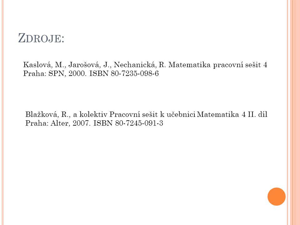 Zdroje: Kaslová, M., Jarošová, J., Nechanická, R. Matematika pracovní sešit 4. Praha: SPN, 2000. ISBN 80-7235-098-6.