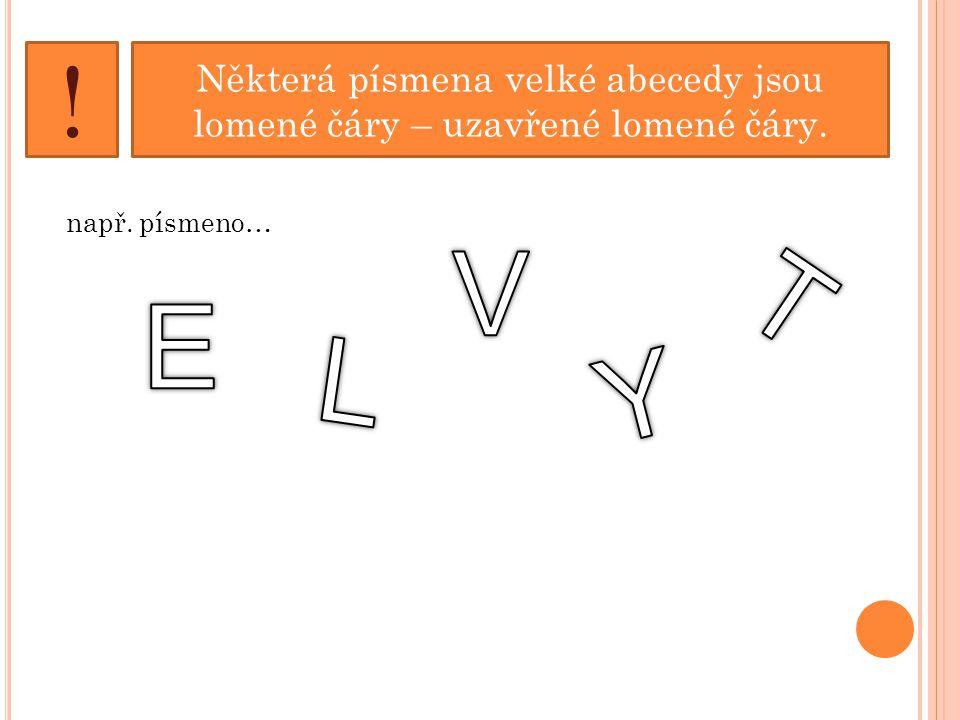 Některá písmena velké abecedy jsou lomené čáry – uzavřené lomené čáry.