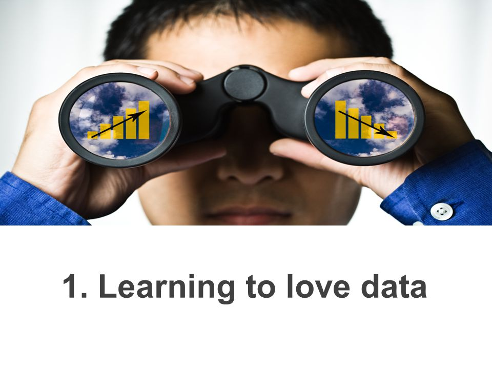 1. Learning to love data