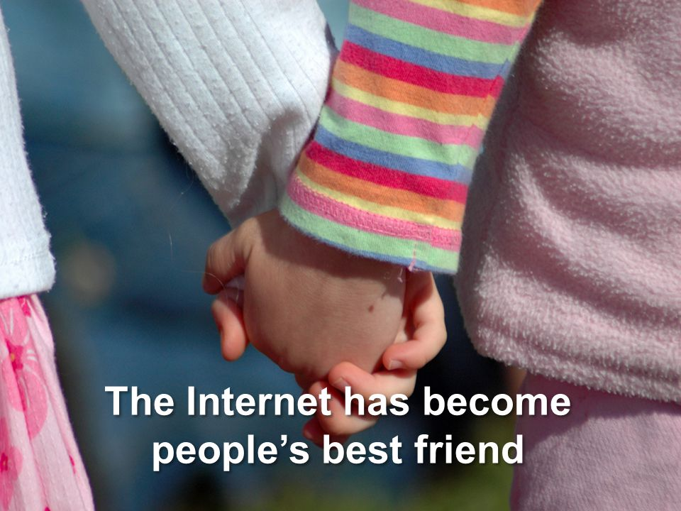 The Internet has become people's best friend