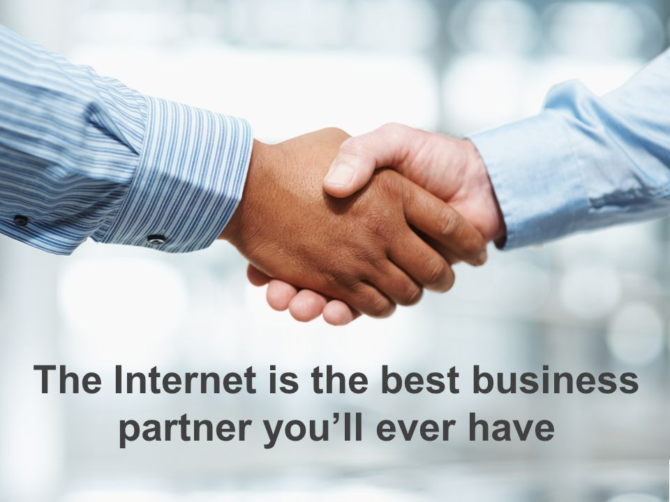 The Internet is the best business partner you'll ever have