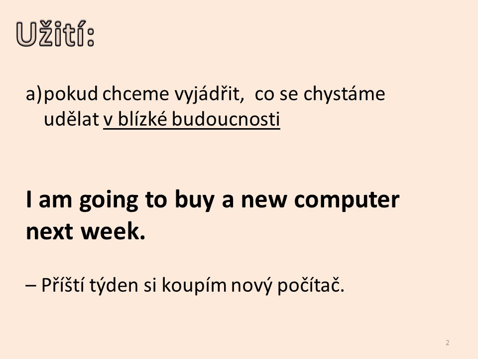 Užití: I am going to buy a new computer next week.