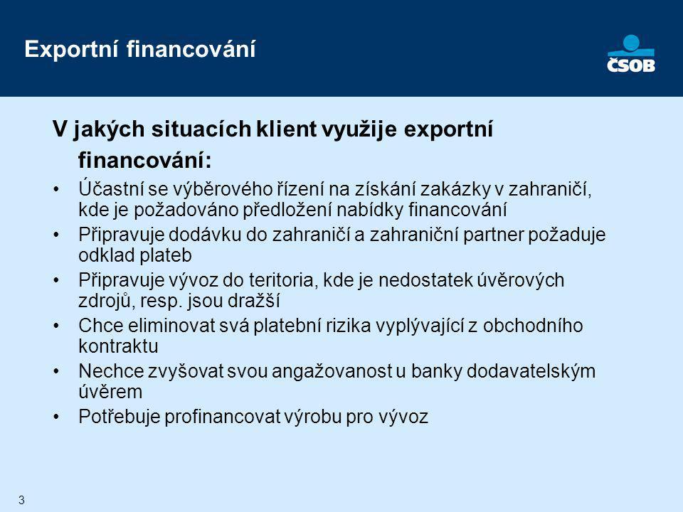 Exportní financování V jakých situacích klient využije exportní financování: