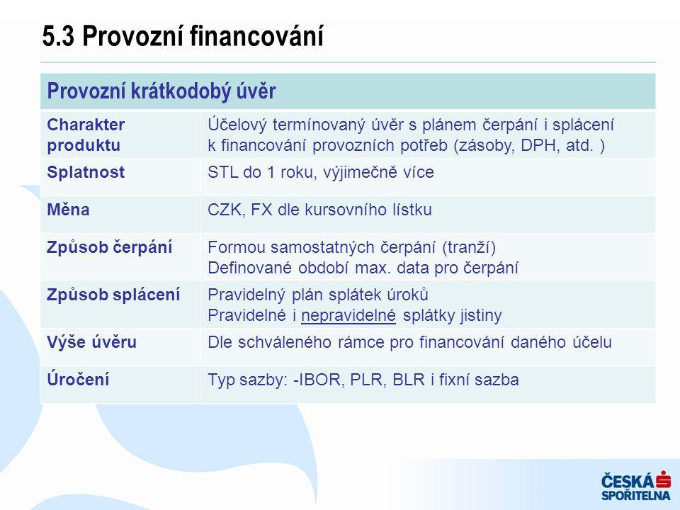 5.3 Provozní financování Provozní krátkodobý úvěr Charakter produktu