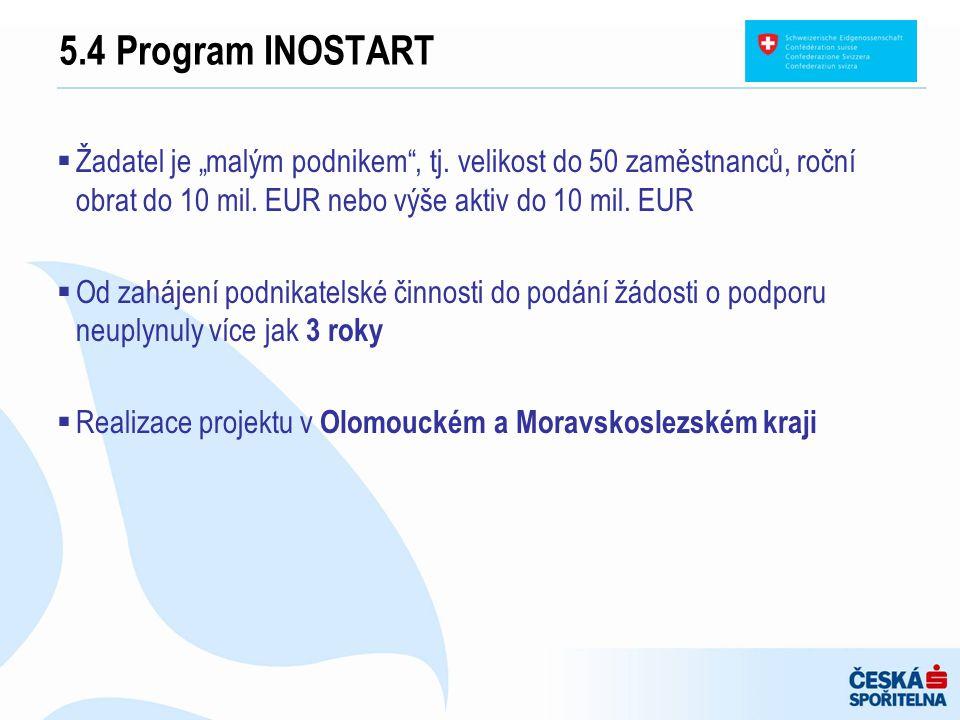 """5.4 Program INOSTART Žadatel je """"malým podnikem , tj. velikost do 50 zaměstnanců, roční obrat do 10 mil. EUR nebo výše aktiv do 10 mil. EUR."""