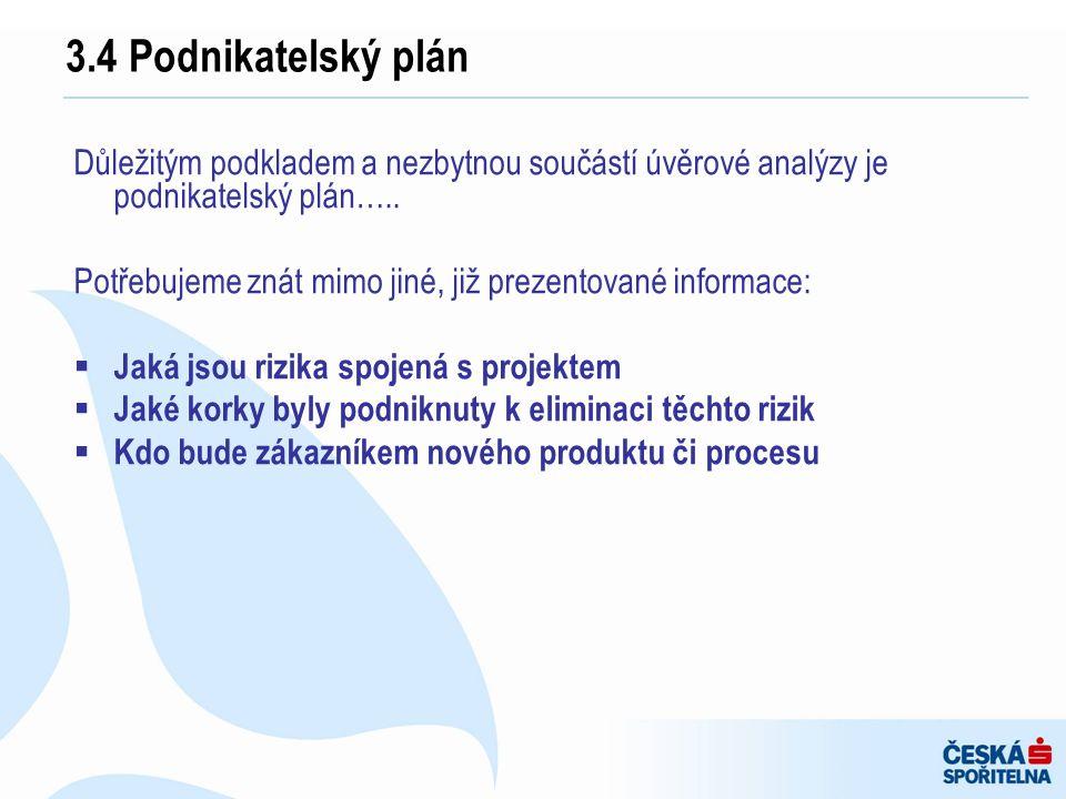 3.4 Podnikatelský plán Důležitým podkladem a nezbytnou součástí úvěrové analýzy je podnikatelský plán…..