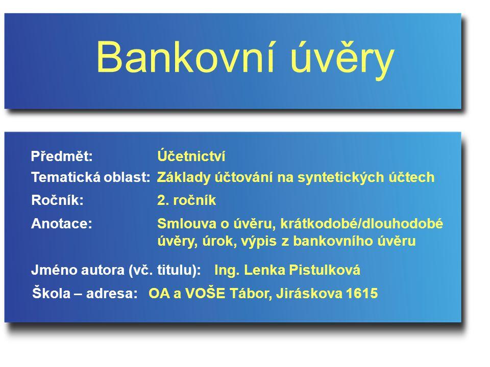Bankovní úvěry Předmět: Účetnictví Tematická oblast: