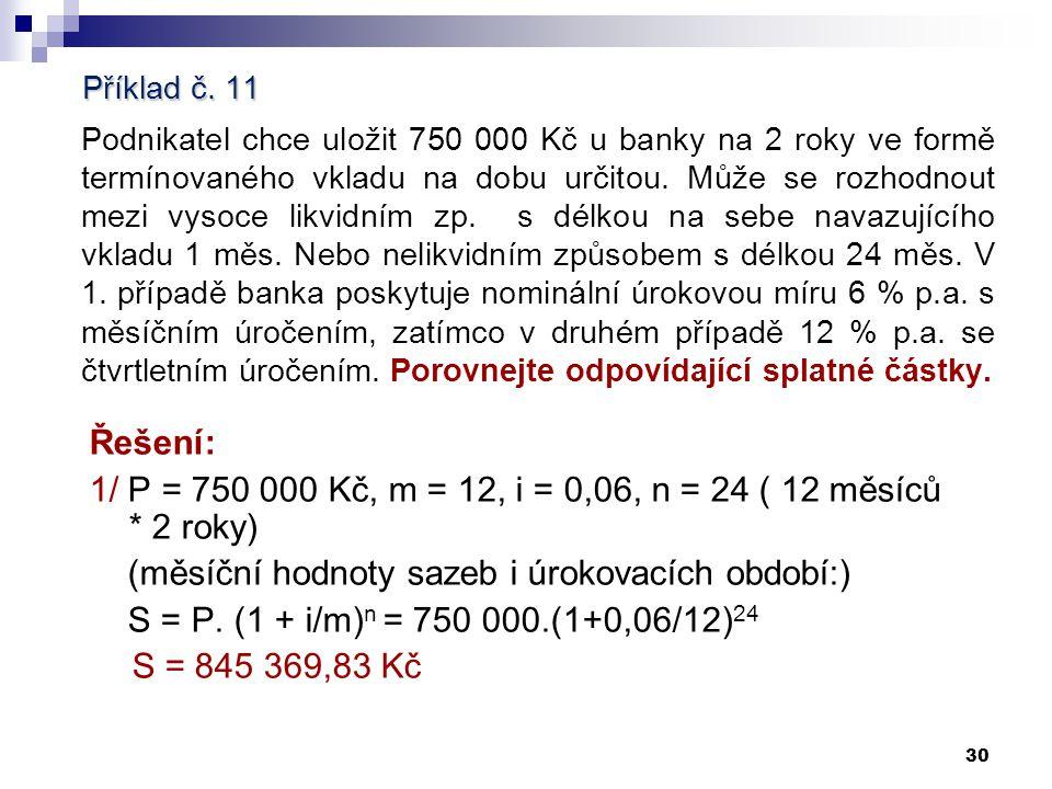 1/ P = 750 000 Kč, m = 12, i = 0,06, n = 24 ( 12 měsíců * 2 roky)