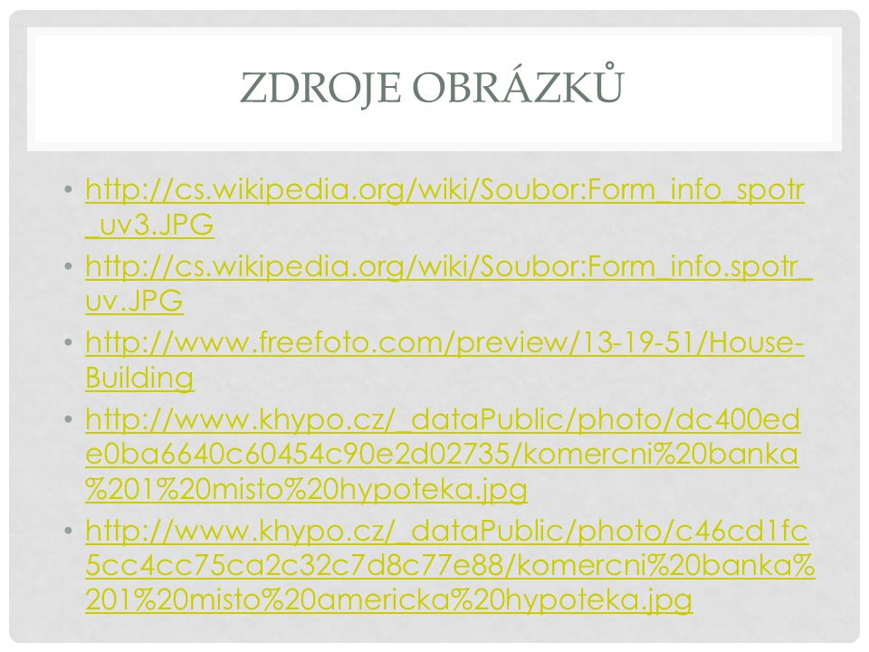 Zdroje obrázků http://cs.wikipedia.org/wiki/Soubor:Form_info_spotr_uv3.JPG. http://cs.wikipedia.org/wiki/Soubor:Form_info.spotr_uv.JPG.