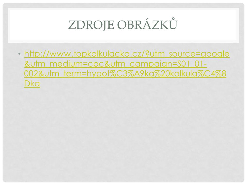 ZDROJE OBRÁZKŮ http://www.topkalkulacka.cz/ utm_source=google&utm_medium=cpc&utm_campaign=S01_01-002&utm_term=hypot%C3%A9ka%20kalkula%C4%8Dka.
